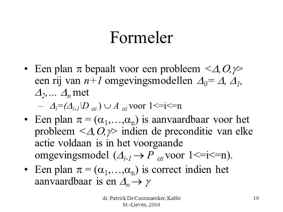 dr. Patrick De Causmaecker, KaHo St.-Lieven, 2004 19 Formeler Een plan  bepaalt voor een probleem een rij van n+1 omgevingsmodellen  0 = ,  1,  2
