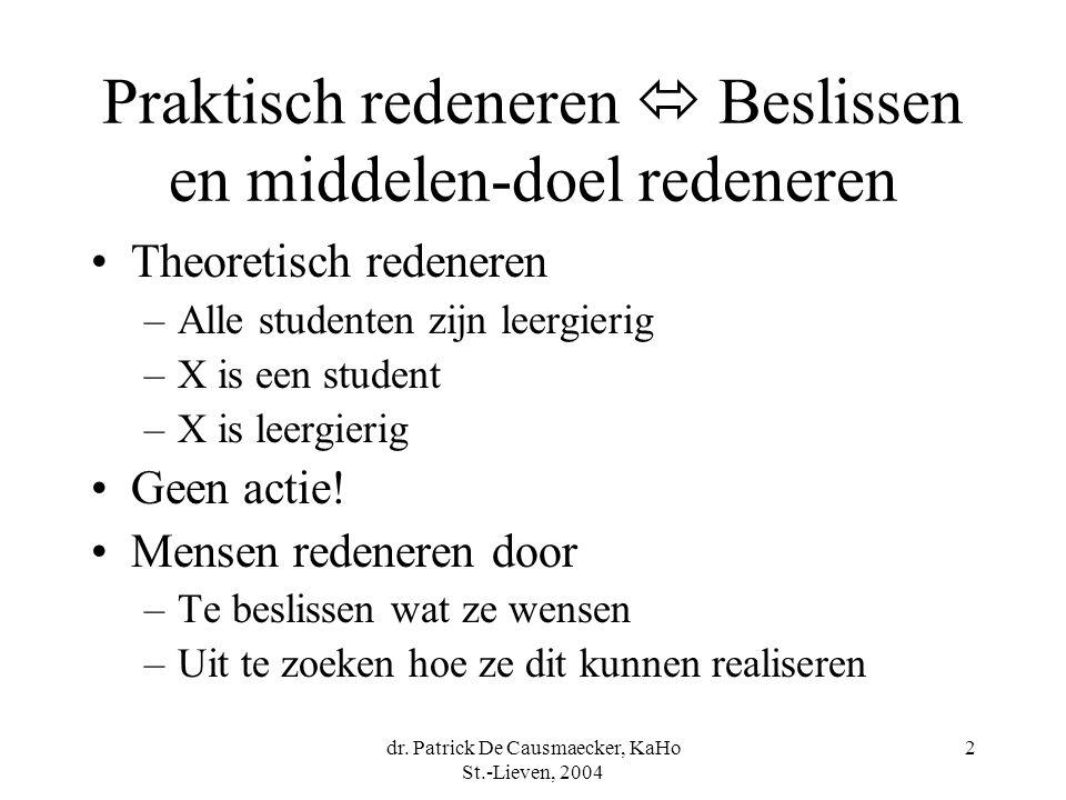 dr. Patrick De Causmaecker, KaHo St.-Lieven, 2004 2 Praktisch redeneren  Beslissen en middelen-doel redeneren Theoretisch redeneren –Alle studenten z