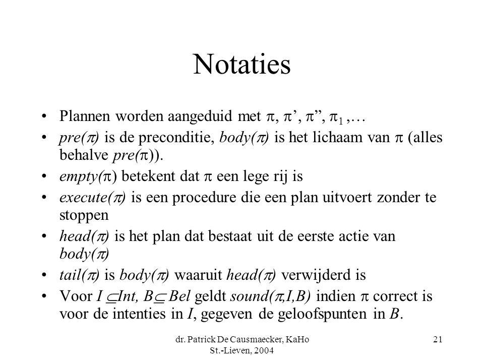 """dr. Patrick De Causmaecker, KaHo St.-Lieven, 2004 21 Notaties Plannen worden aangeduid met ,  ',  """",  1,… pre(  ) is de preconditie, body(  ) is"""