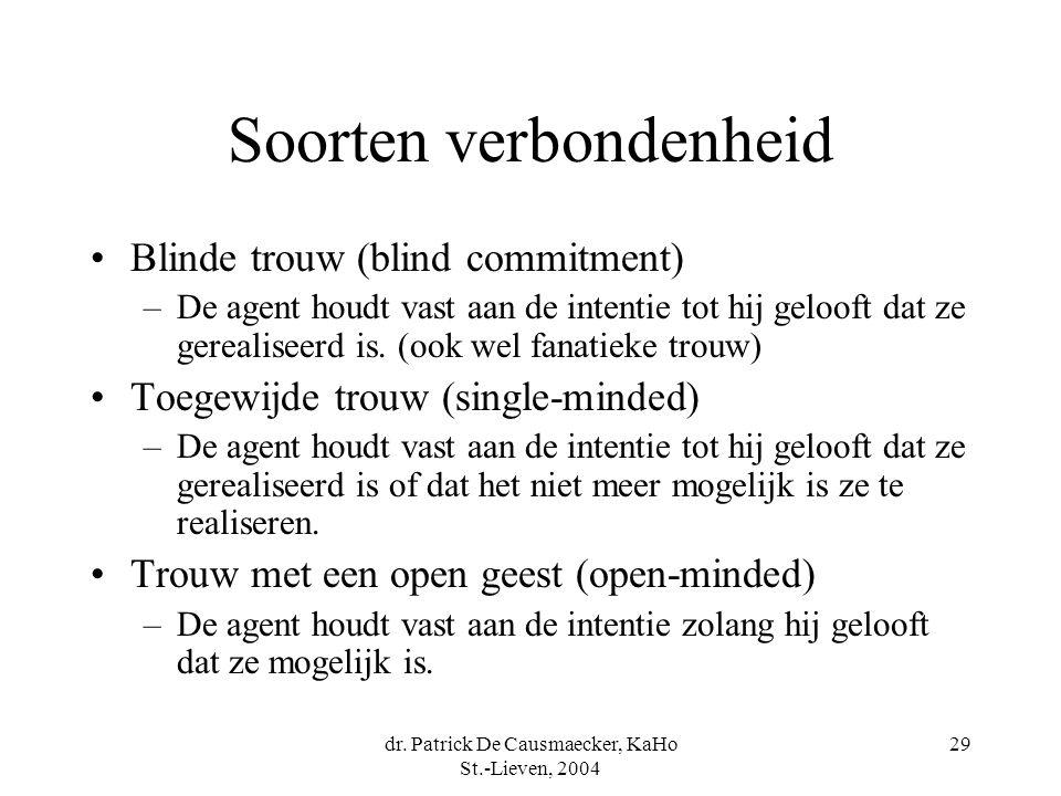 dr. Patrick De Causmaecker, KaHo St.-Lieven, 2004 29 Soorten verbondenheid Blinde trouw (blind commitment) –De agent houdt vast aan de intentie tot hi