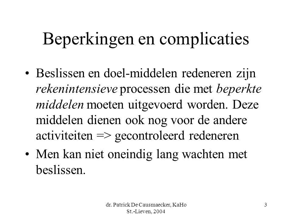 dr. Patrick De Causmaecker, KaHo St.-Lieven, 2004 3 Beperkingen en complicaties Beslissen en doel-middelen redeneren zijn rekenintensieve processen di