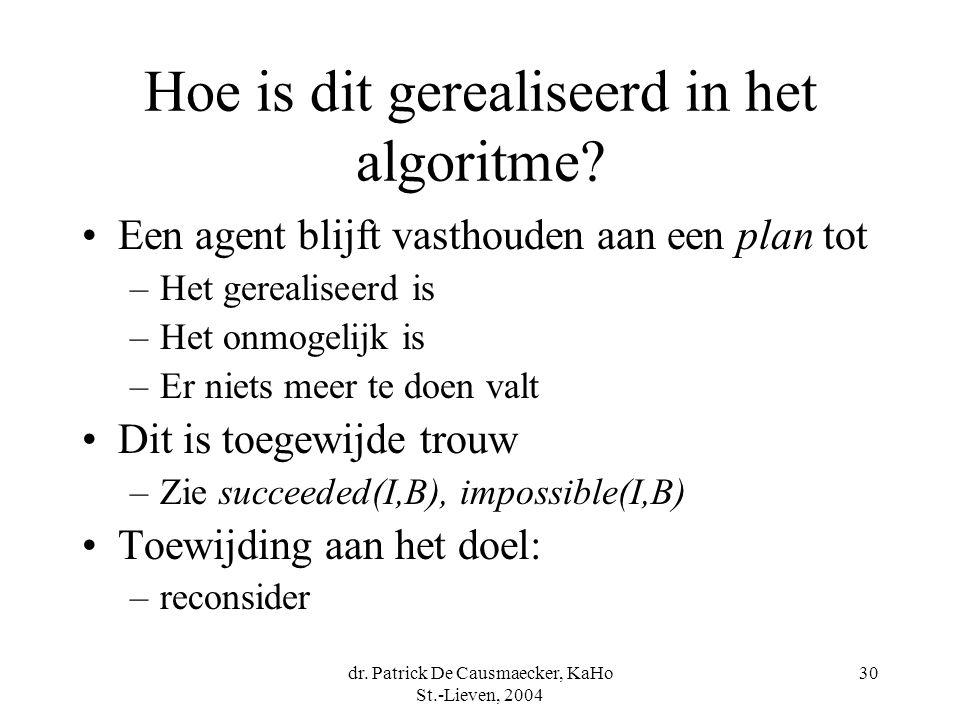 dr. Patrick De Causmaecker, KaHo St.-Lieven, 2004 30 Hoe is dit gerealiseerd in het algoritme.