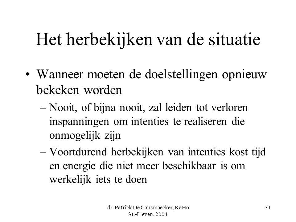 dr. Patrick De Causmaecker, KaHo St.-Lieven, 2004 31 Het herbekijken van de situatie Wanneer moeten de doelstellingen opnieuw bekeken worden –Nooit, o