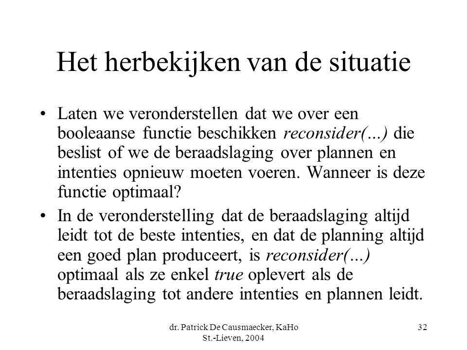 dr. Patrick De Causmaecker, KaHo St.-Lieven, 2004 32 Het herbekijken van de situatie Laten we veronderstellen dat we over een booleaanse functie besch