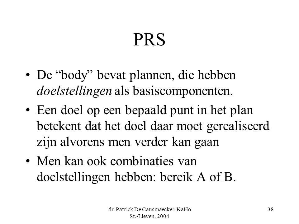 """dr. Patrick De Causmaecker, KaHo St.-Lieven, 2004 38 PRS De """"body"""" bevat plannen, die hebben doelstellingen als basiscomponenten. Een doel op een bepa"""