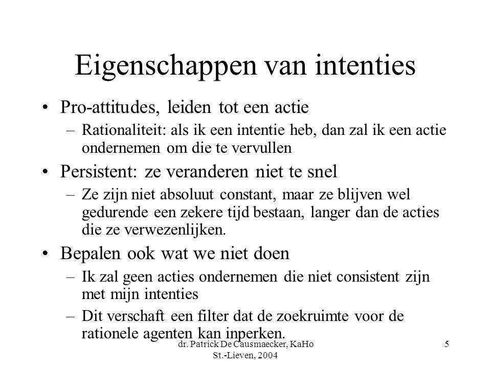 dr. Patrick De Causmaecker, KaHo St.-Lieven, 2004 5 Eigenschappen van intenties Pro-attitudes, leiden tot een actie –Rationaliteit: als ik een intenti