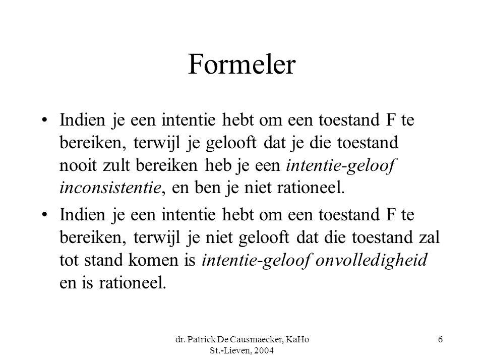 dr. Patrick De Causmaecker, KaHo St.-Lieven, 2004 6 Formeler Indien je een intentie hebt om een toestand F te bereiken, terwijl je gelooft dat je die