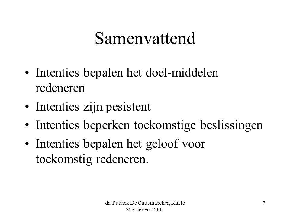 dr. Patrick De Causmaecker, KaHo St.-Lieven, 2004 7 Samenvattend Intenties bepalen het doel-middelen redeneren Intenties zijn pesistent Intenties bepe
