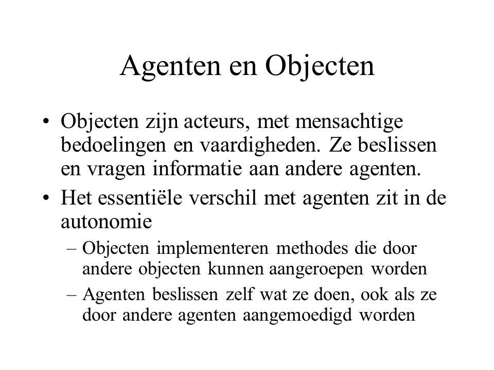 Agenten en Objecten Objecten zijn acteurs, met mensachtige bedoelingen en vaardigheden.