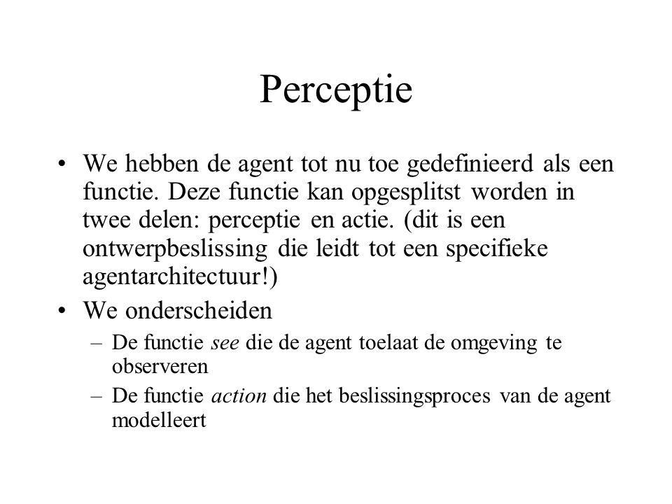 Perceptie We hebben de agent tot nu toe gedefinieerd als een functie.