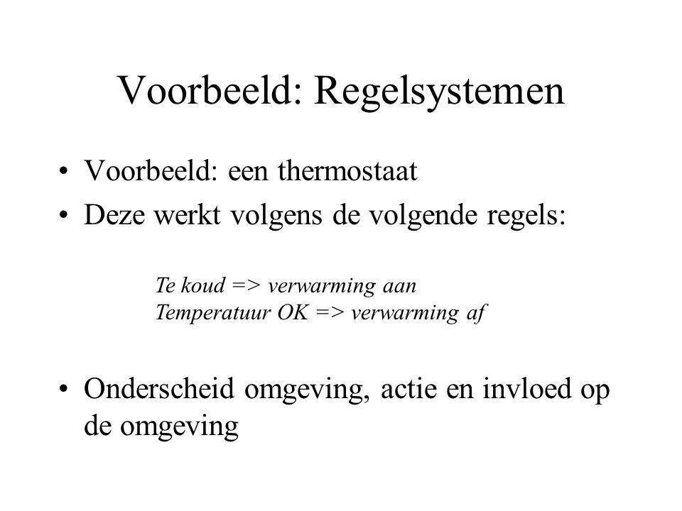Voorbeeld: Regelsystemen Voorbeeld: een thermostaat Deze werkt volgens de volgende regels: Onderscheid omgeving, actie en invloed op de omgeving Te koud => verwarming aan Temperatuur OK => verwarming af