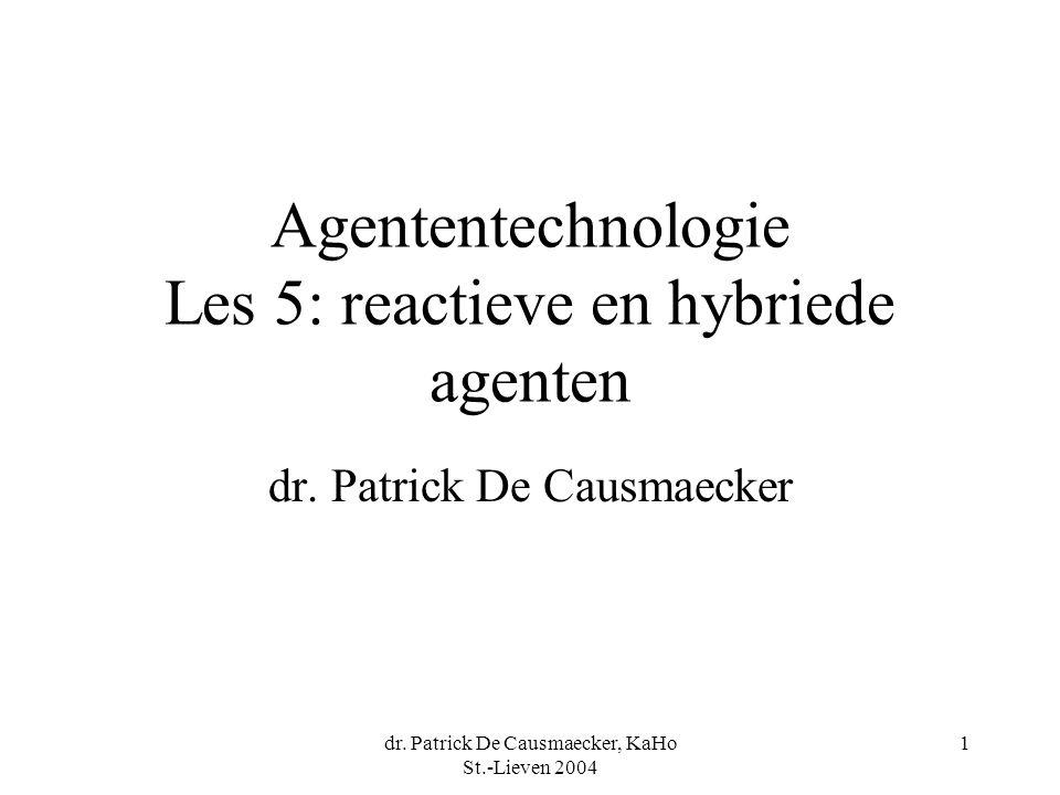 dr. Patrick De Causmaecker, KaHo St.-Lieven 2004 1 Agententechnologie Les 5: reactieve en hybriede agenten dr. Patrick De Causmaecker