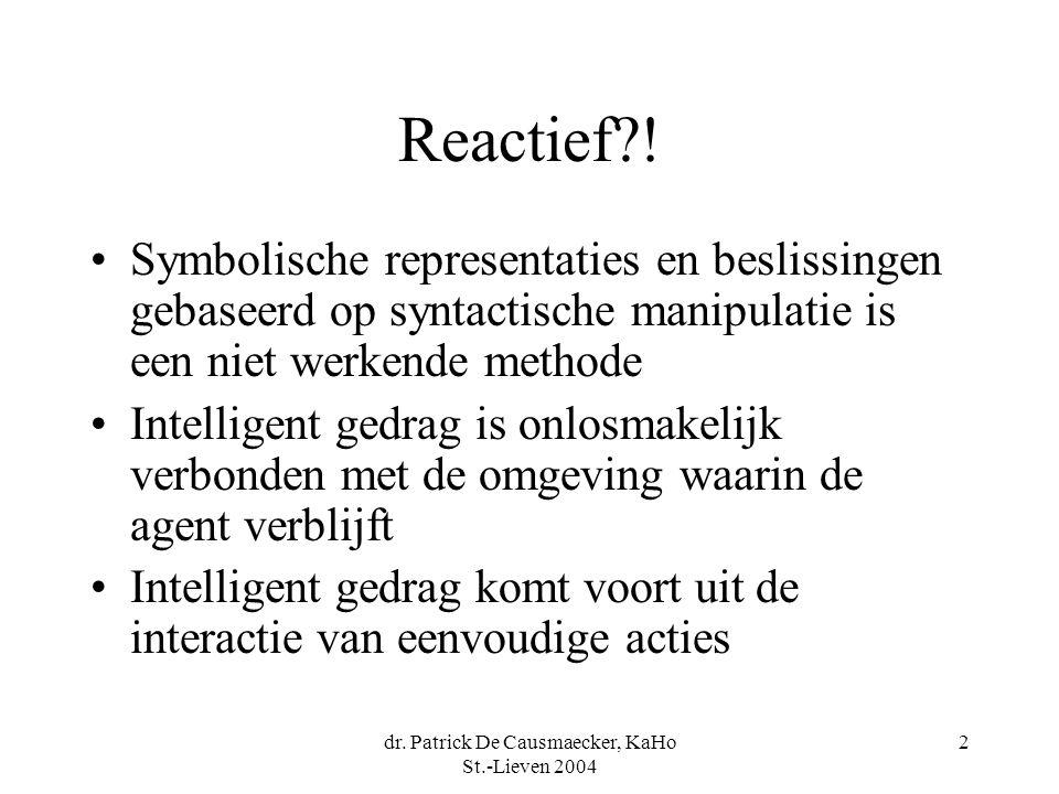 dr. Patrick De Causmaecker, KaHo St.-Lieven 2004 2 Reactief?! Symbolische representaties en beslissingen gebaseerd op syntactische manipulatie is een