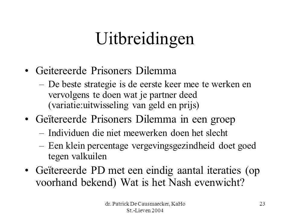 dr. Patrick De Causmaecker, KaHo St.-Lieven 2004 23 Uitbreidingen Geitereerde Prisoners Dilemma –De beste strategie is de eerste keer mee te werken en