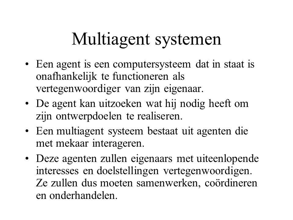 Multiagent systemen Een agent is een computersysteem dat in staat is onafhankelijk te functioneren als vertegenwoordiger van zijn eigenaar.