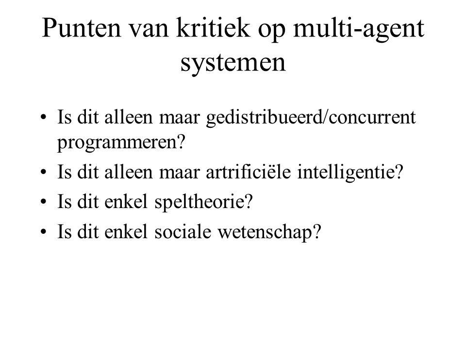 Punten van kritiek op multi-agent systemen Is dit alleen maar gedistribueerd/concurrent programmeren.