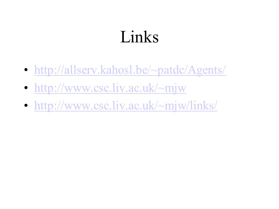 http://allserv.kahosl.be/~patdc/Agents/ http://www.csc.liv.ac.uk/~mjw http://www.csc.liv.ac.uk/~mjw/links/