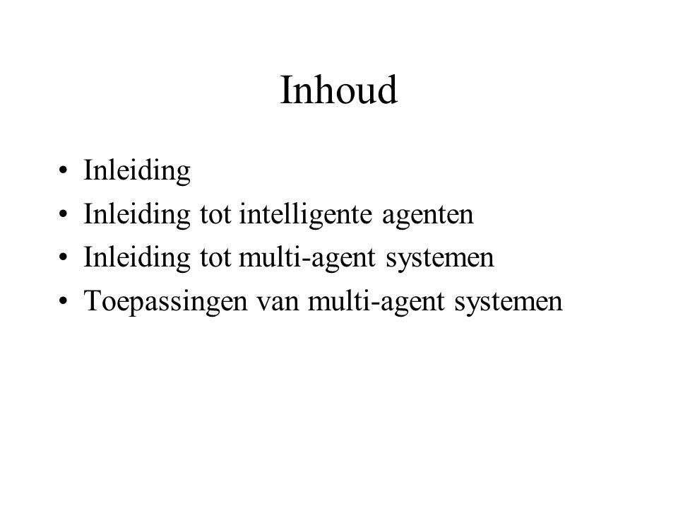 Inhoud Inleiding Inleiding tot intelligente agenten Inleiding tot multi-agent systemen Toepassingen van multi-agent systemen