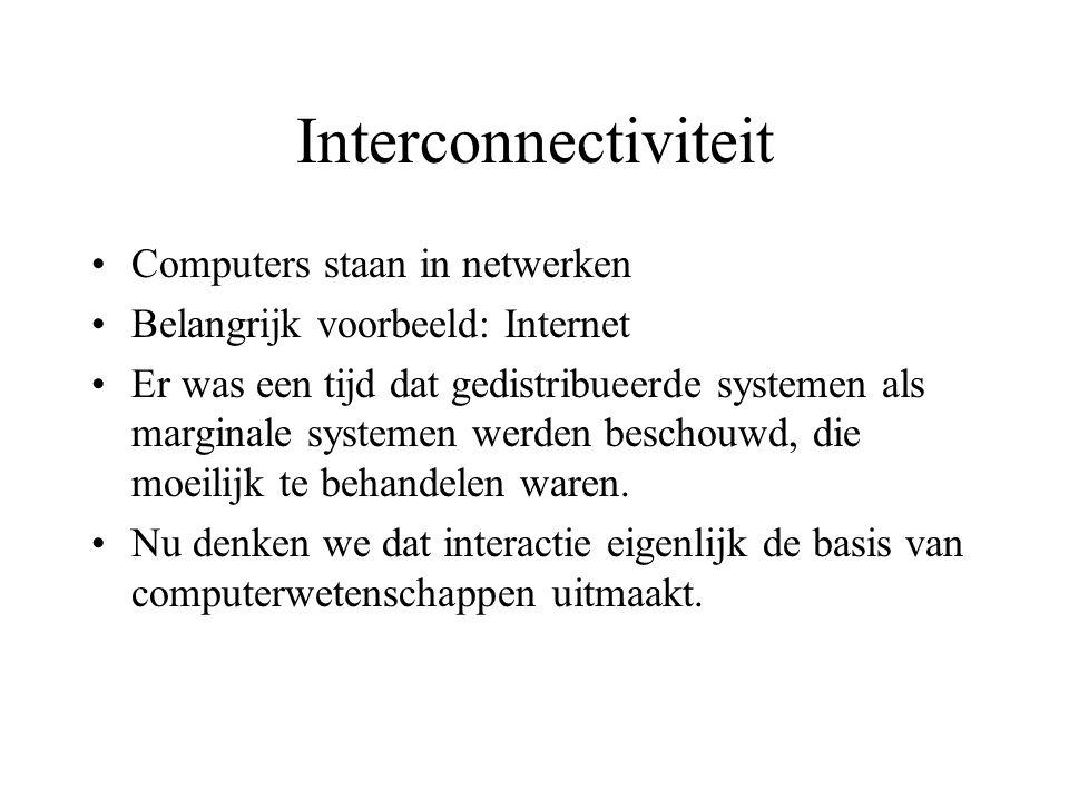 Interconnectiviteit Computers staan in netwerken Belangrijk voorbeeld: Internet Er was een tijd dat gedistribueerde systemen als marginale systemen werden beschouwd, die moeilijk te behandelen waren.