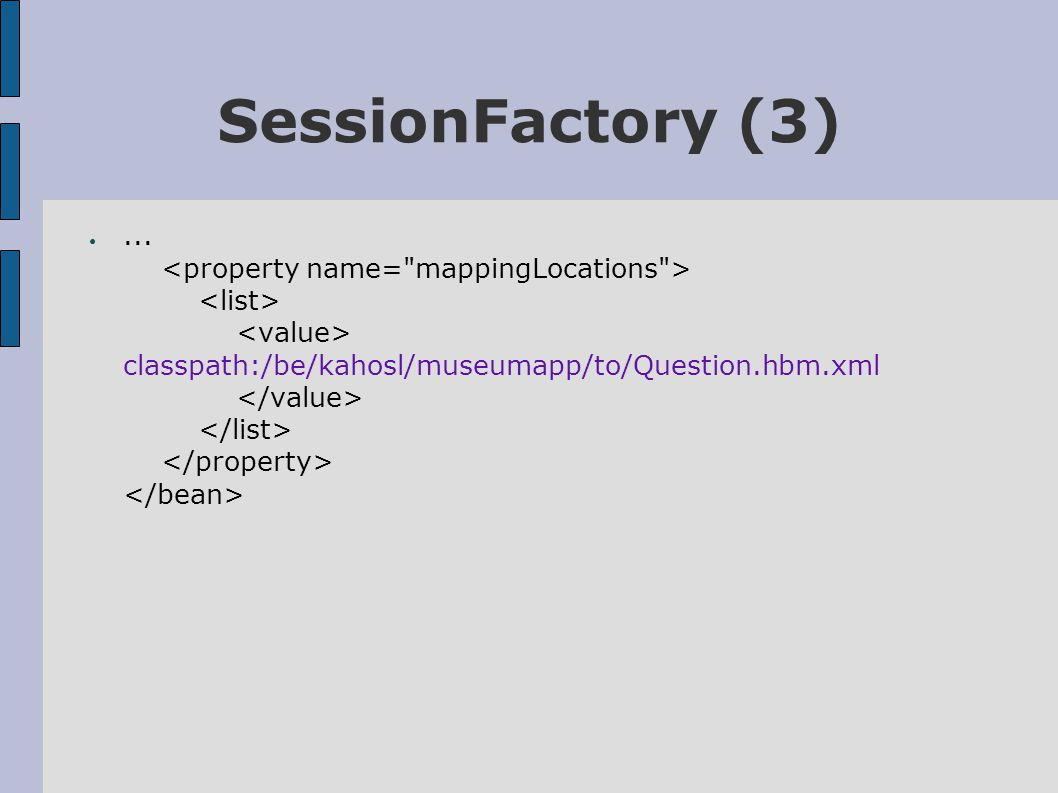 SessionFactory (3) ●... classpath:/be/kahosl/museumapp/to/Question.hbm.xml