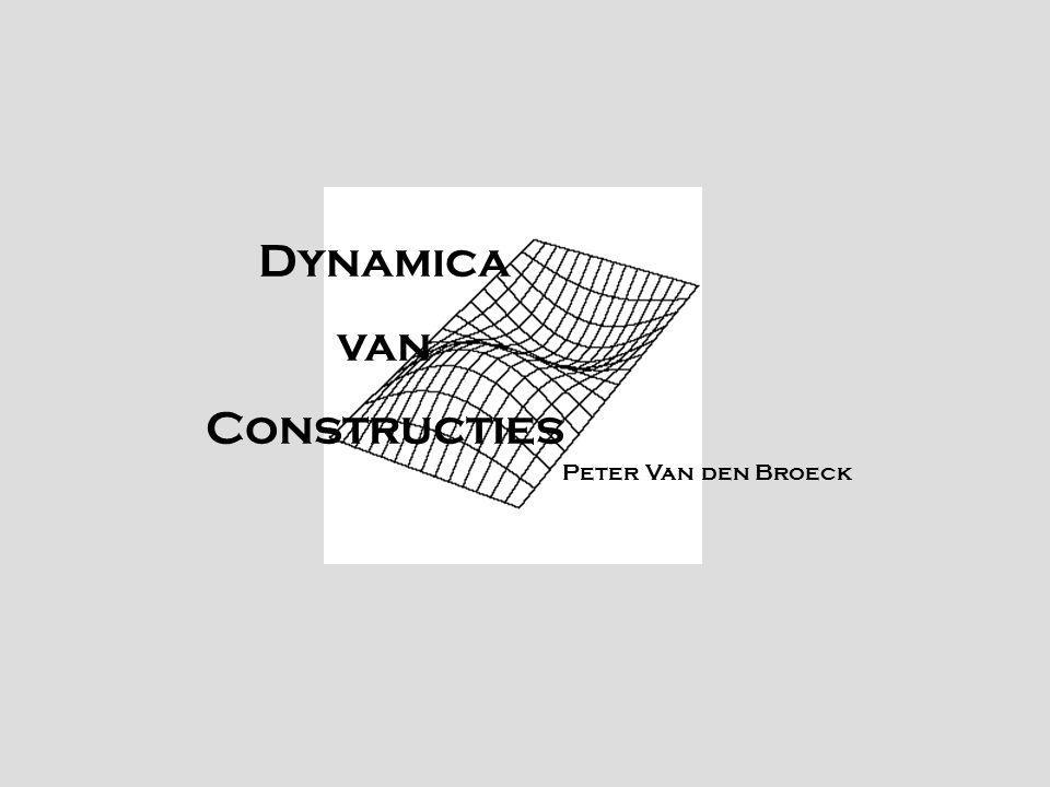 Dynamica van Constructies Peter Van den Broeck TexPoint fonts used in EMF. Read the TexPoint manual before you delete this box.: