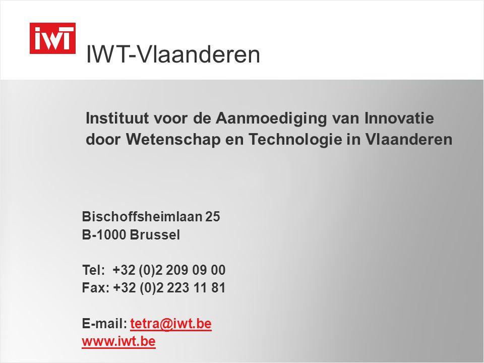Instituut voor de Aanmoediging van Innovatie door Wetenschap en Technologie in Vlaanderen IWT-Vlaanderen Instituut voor de Aanmoediging van Innovatie door Wetenschap en Technologie in Vlaanderen Bischoffsheimlaan 25 B-1000 Brussel Tel: +32 (0)2 209 09 00 Fax: +32 (0)2 223 11 81 E-mail: tetra@iwt.betetra@iwt.be www.iwt.be