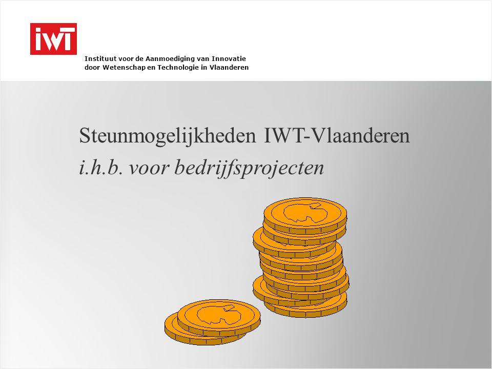 Instituut voor de Aanmoediging van Innovatie door Wetenschap en Technologie in Vlaanderen Steunmogelijkheden IWT-Vlaanderen i.h.b.