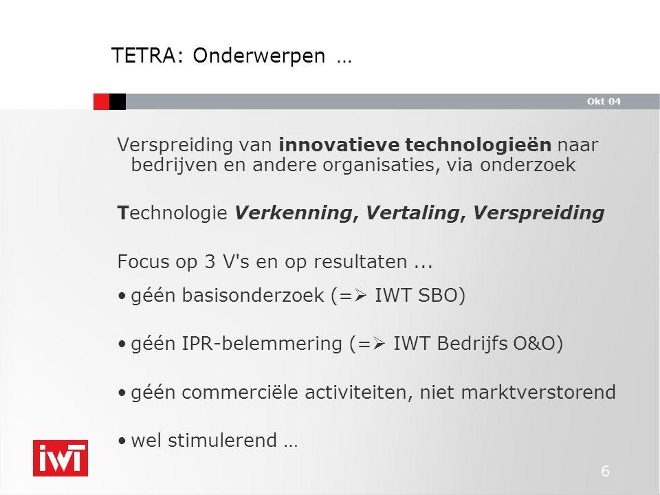 Okt 04 6 Verspreiding van innovatieve technologieën naar bedrijven en andere organisaties, via onderzoek Technologie Verkenning, Vertaling, Verspreiding Focus op 3 V s en op resultaten...