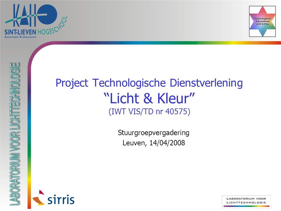Project Technologische Dienstverlening Licht & Kleur (IWT VIS/TD nr 40575)  Stuurgroepvergadering  Leuven, 14/04/2008