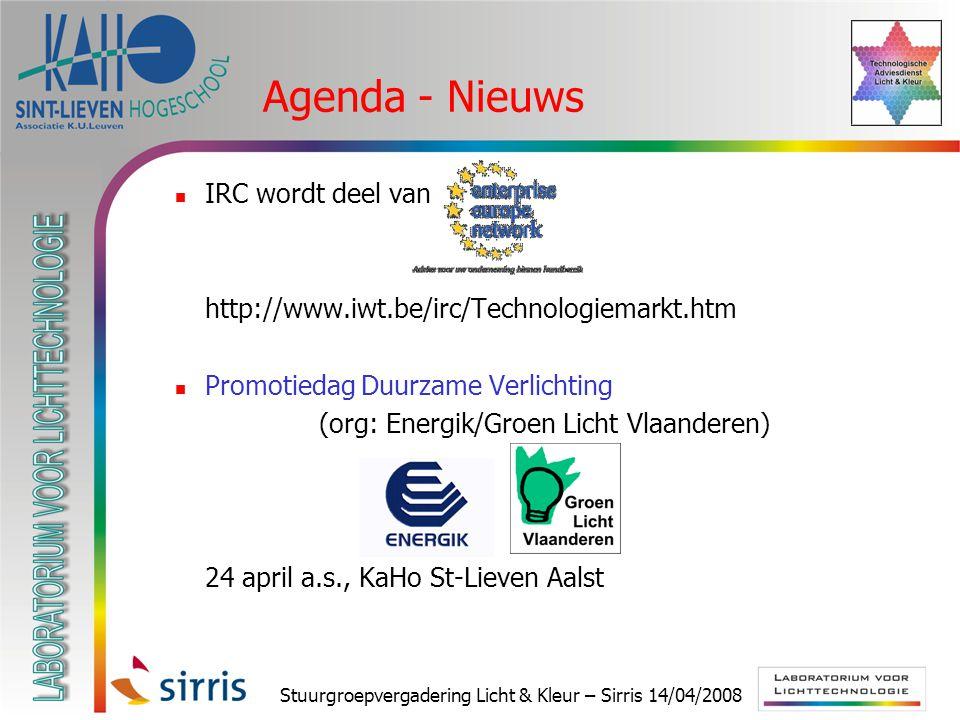 Stuurgroepvergadering Licht & Kleur – Sirris 14/04/2008 Agenda - Nieuws IRC wordt deel van http://www.iwt.be/irc/Technologiemarkt.htm Promotiedag Duurzame Verlichting (org: Energik/Groen Licht Vlaanderen) 24 april a.s., KaHo St-Lieven Aalst
