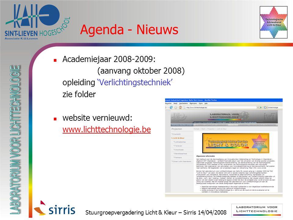 Stuurgroepvergadering Licht & Kleur – Sirris 14/04/2008 Agenda - Nieuws Academiejaar 2008-2009: (aanvang oktober 2008) opleiding 'Verlichtingstechniek' zie folder website vernieuwd: www.lichttechnologie.be