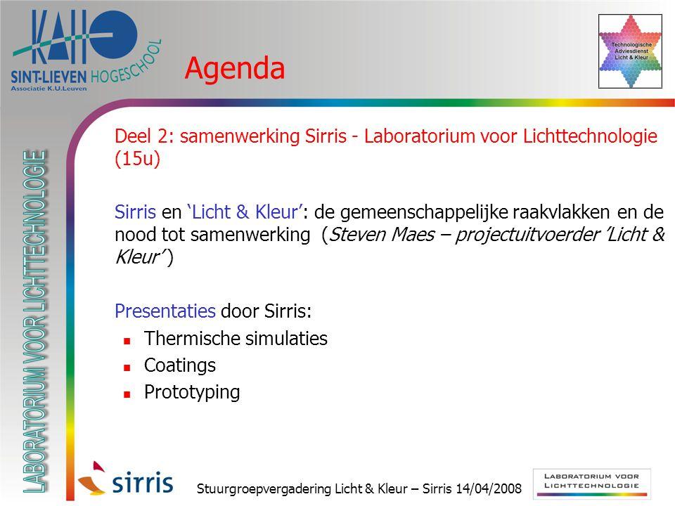 Stuurgroepvergadering Licht & Kleur – Sirris 14/04/2008 Agenda  Deel 2: samenwerking Sirris - Laboratorium voor Lichttechnologie (15u)  Sirris en 'L