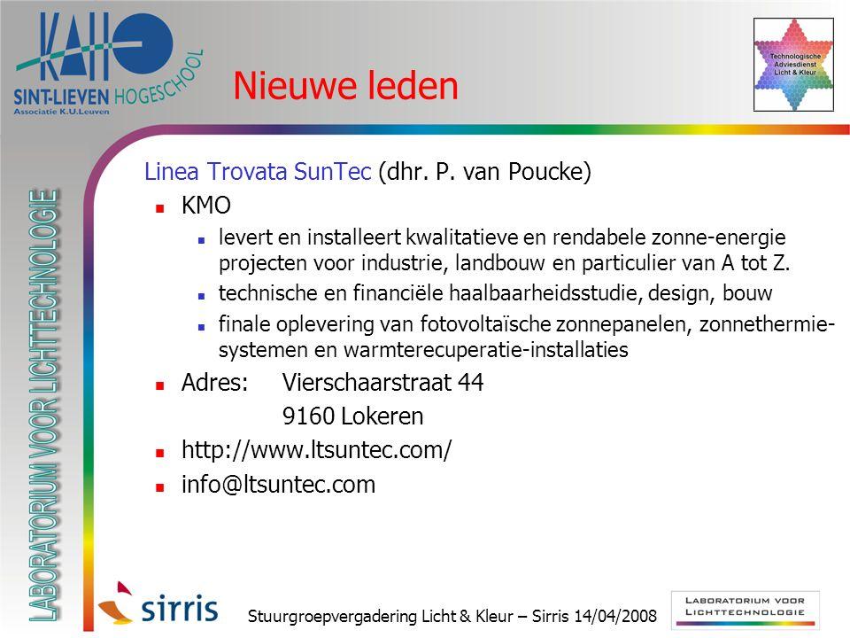 Stuurgroepvergadering Licht & Kleur – Sirris 14/04/2008 Nieuwe leden  Linea Trovata SunTec (dhr. P. van Poucke) KMO levert en installeert kwalitatiev