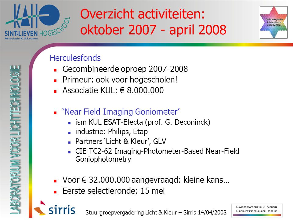 Stuurgroepvergadering Licht & Kleur – Sirris 14/04/2008 Overzicht activiteiten: oktober 2007 - april 2008  Herculesfonds Gecombineerde oproep 2007-2008 Primeur: ook voor hogescholen.