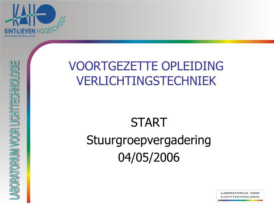 VOORTGEZETTE OPLEIDING VERLICHTINGSTECHNIEK START Stuurgroepvergadering 04/05/2006