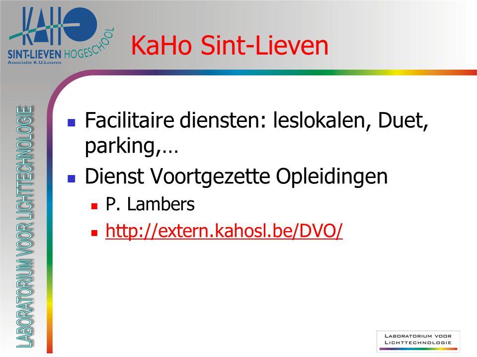 KaHo Sint-Lieven Facilitaire diensten: leslokalen, Duet, parking,… Dienst Voortgezette Opleidingen P. Lambers http://extern.kahosl.be/DVO/