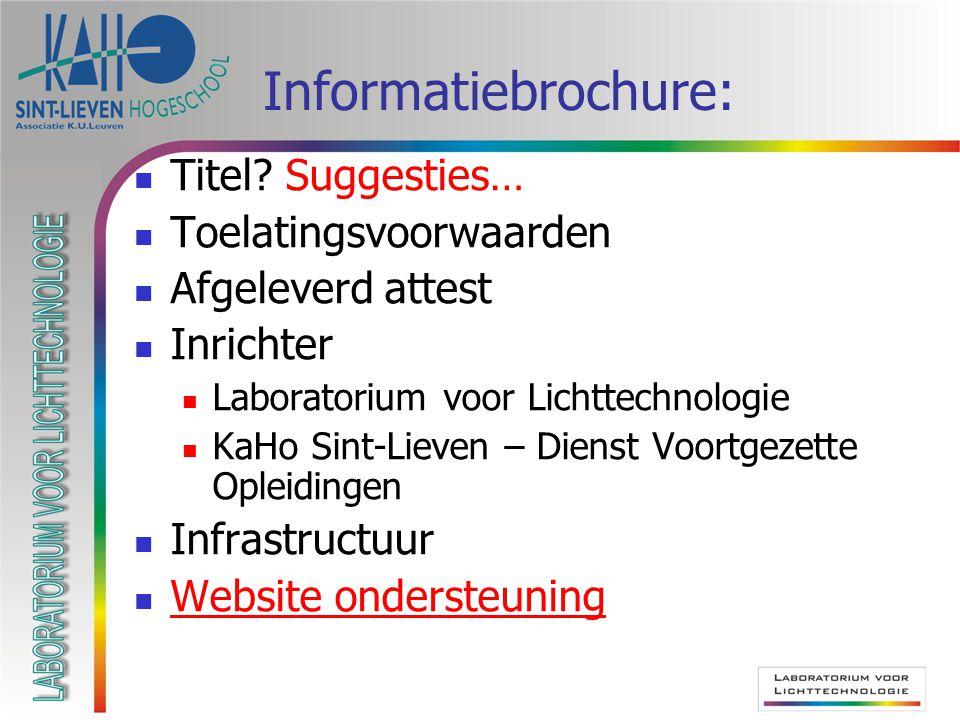 Informatiebrochure: Titel? Suggesties… Toelatingsvoorwaarden Afgeleverd attest Inrichter Laboratorium voor Lichttechnologie KaHo Sint-Lieven – Dienst