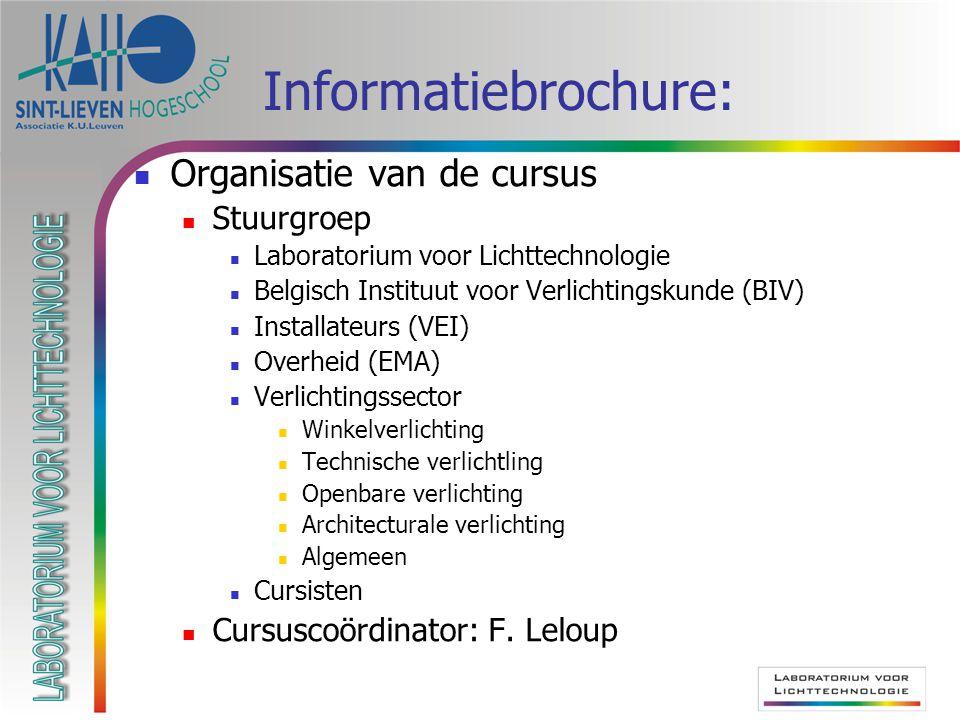 Informatiebrochure: Organisatie van de cursus Stuurgroep Laboratorium voor Lichttechnologie Belgisch Instituut voor Verlichtingskunde (BIV) Installate