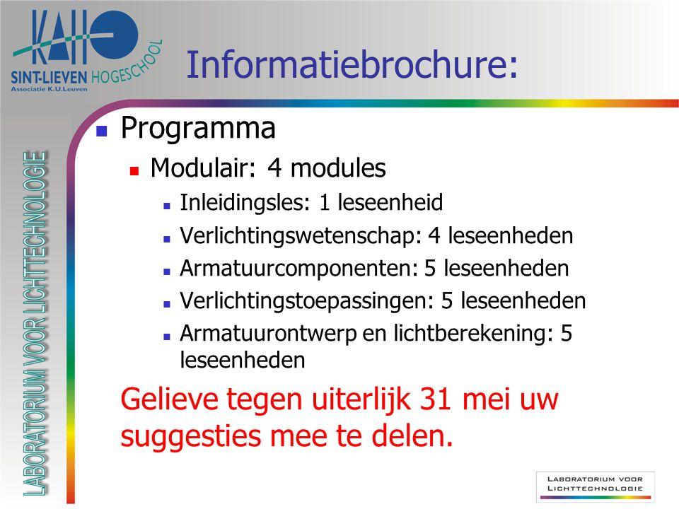 Informatiebrochure: Programma Modulair: 4 modules Inleidingsles: 1 leseenheid Verlichtingswetenschap: 4 leseenheden Armatuurcomponenten: 5 leseenheden