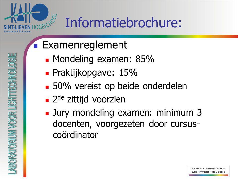 Informatiebrochure: Examenreglement Mondeling examen: 85% Praktijkopgave: 15% 50% vereist op beide onderdelen 2 de zittijd voorzien Jury mondeling exa