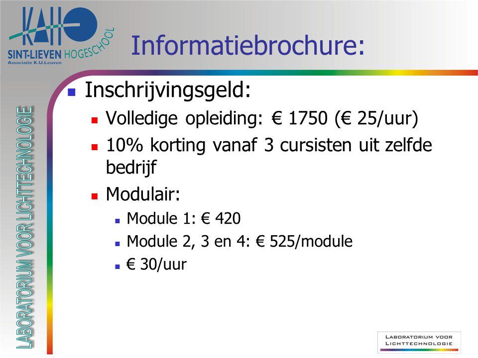 Informatiebrochure: Inschrijvingsgeld: Volledige opleiding: € 1750 (€ 25/uur) 10% korting vanaf 3 cursisten uit zelfde bedrijf Modulair: Module 1: € 4