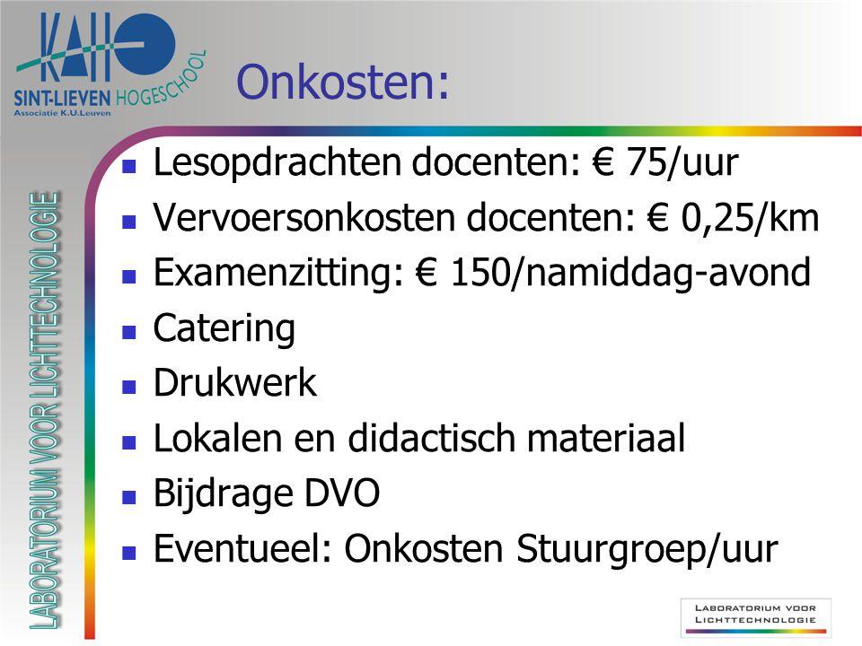 Onkosten: Lesopdrachten docenten: € 75/uur Vervoersonkosten docenten: € 0,25/km Examenzitting: € 150/namiddag-avond Catering Drukwerk Lokalen en didac