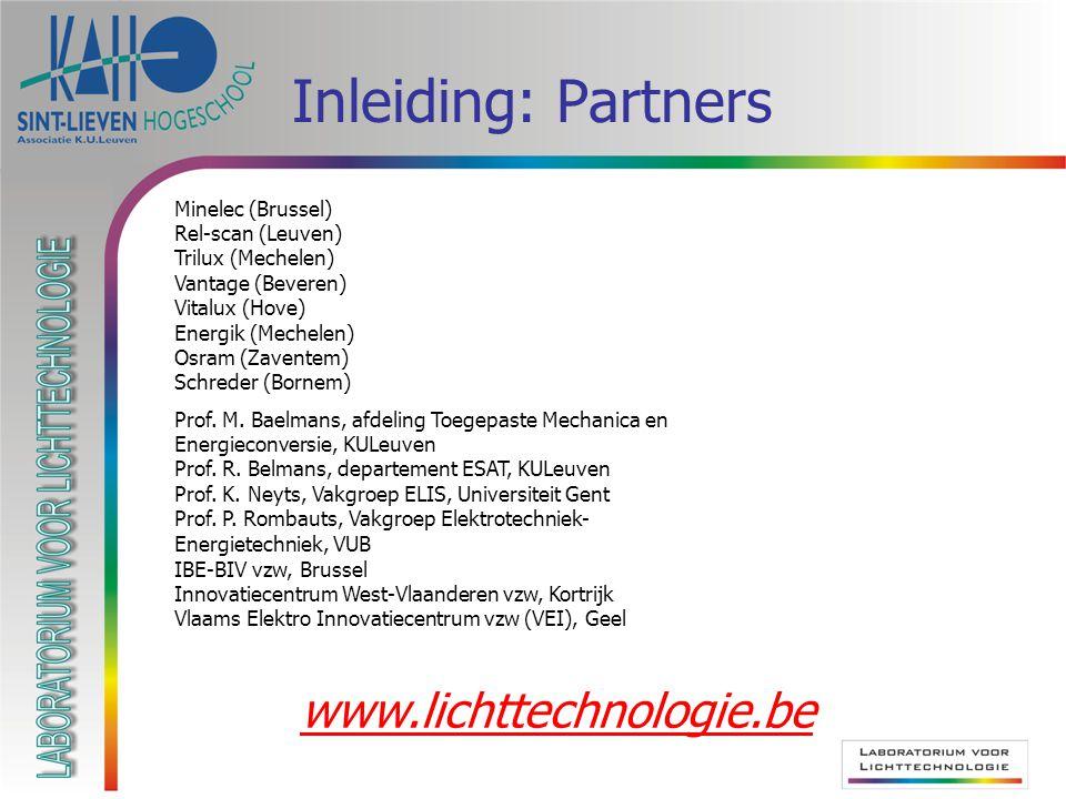 Inleiding: Partners Minelec (Brussel) Rel-scan (Leuven) Trilux (Mechelen) Vantage (Beveren) Vitalux (Hove) Energik (Mechelen) Osram (Zaventem) Schrede