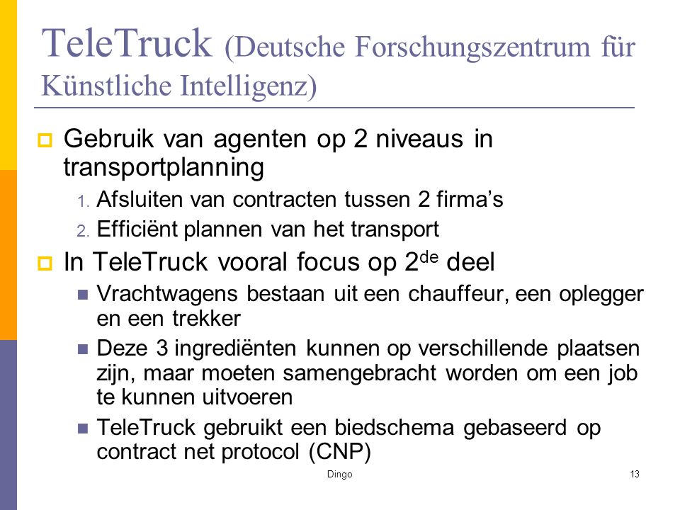 Dingo13 TeleTruck (Deutsche Forschungszentrum für Künstliche Intelligenz)  Gebruik van agenten op 2 niveaus in transportplanning 1.