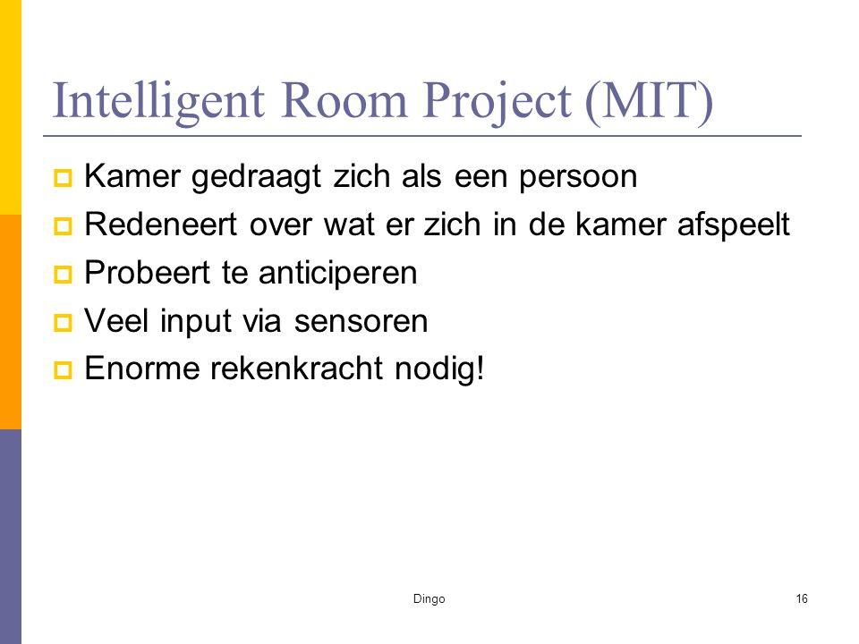 Dingo16 Intelligent Room Project (MIT)  Kamer gedraagt zich als een persoon  Redeneert over wat er zich in de kamer afspeelt  Probeert te anticiperen  Veel input via sensoren  Enorme rekenkracht nodig!