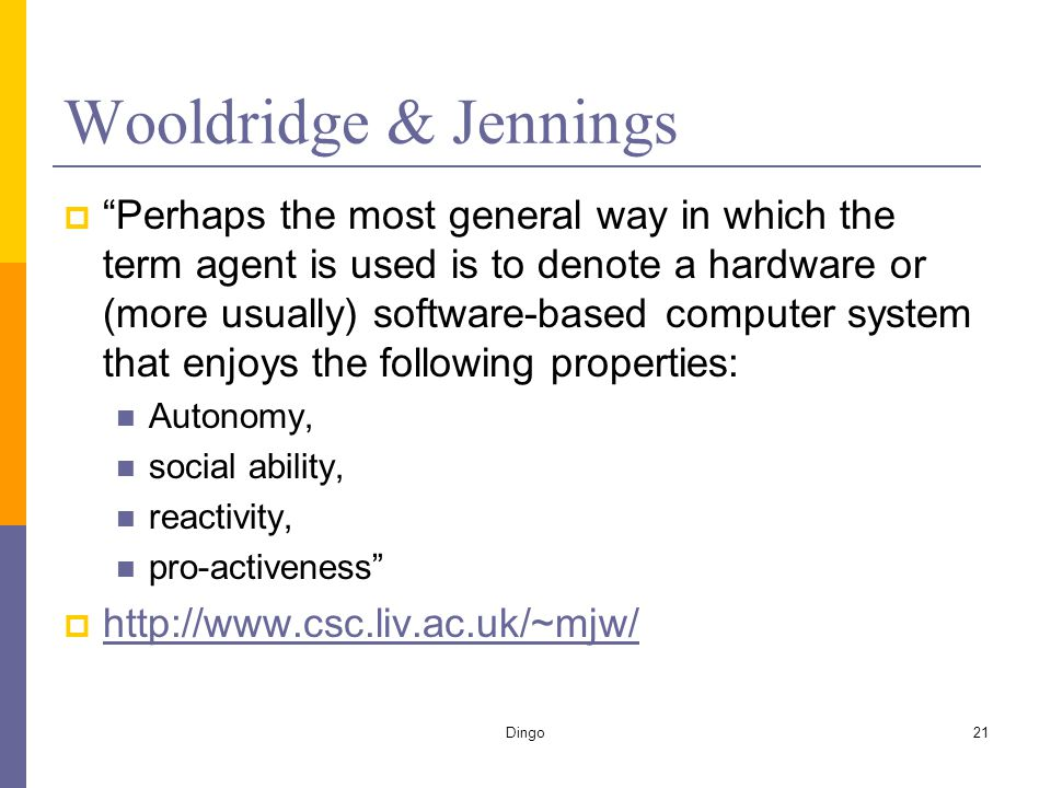"Dingo21 Wooldridge & Jennings  ""Perhaps the most general way in which the term agent is used is to denote a hardware or (more usually) software-based"