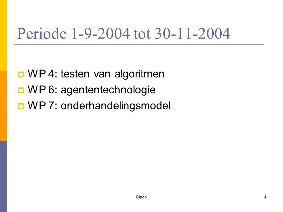 Dingo4 Periode 1-9-2004 tot 30-11-2004  WP 4: testen van algoritmen  WP 6: agententechnologie  WP 7: onderhandelingsmodel
