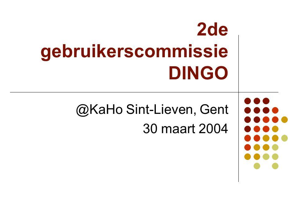 2de gebruikerscommissie DINGO @KaHo Sint-Lieven, Gent 30 maart 2004