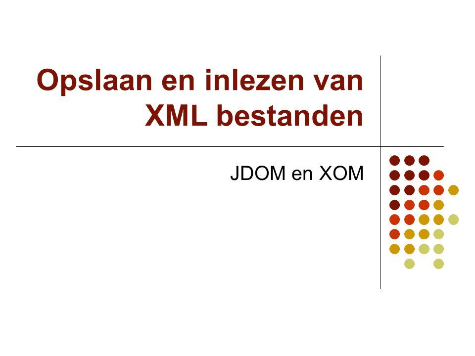 Opslaan en inlezen van XML bestanden JDOM en XOM