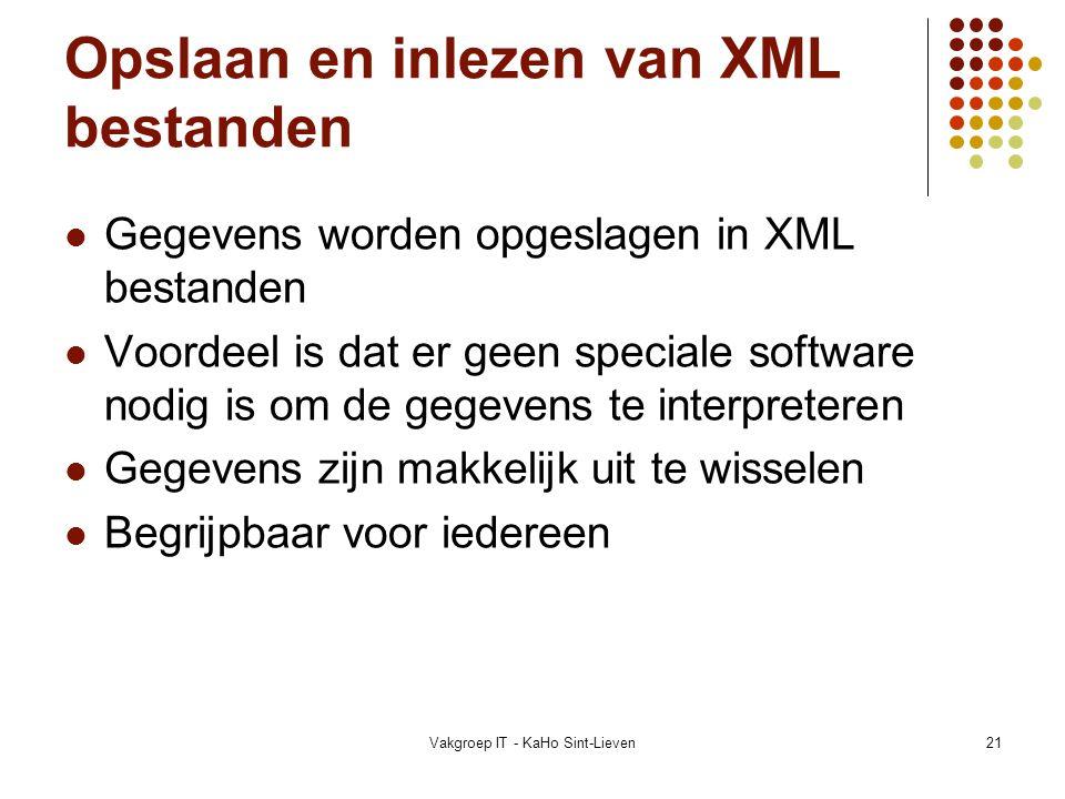 Vakgroep IT - KaHo Sint-Lieven21 Opslaan en inlezen van XML bestanden Gegevens worden opgeslagen in XML bestanden Voordeel is dat er geen speciale sof